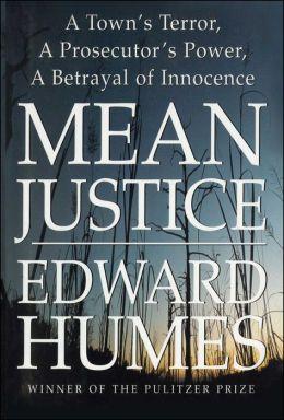 Mean Justice: A Town's Terror, A Prosecuter's Power, A Betrayak