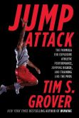 Book Cover Image. Title: Jump Attack:  The Formula for Explosive Athletic Performance, Jumping Higher, and Training Like the Pros, Author: Tim S. Grover