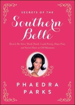 Secrets of the Southern Belle: How to Be Nice, Work Hard, Look Pretty, Have Fun, and Never Have an Off Moment