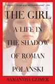 Book Cover Image. Title: The Girl:  A Life in the Shadow of Roman Polanski, Author: Samantha Geimer