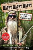 Book Cover Image. Title: Happy, Happy, Happy:  My Life and Legacy as the Duck Commander, Author: Phil Robertson