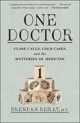 One Doctor: Close Calls, Cold Cases, and the Mysteries of Medicine
