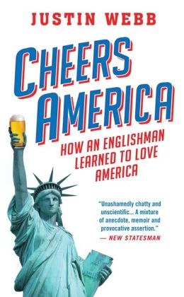 Cheers, America: How an Englishman Learned to Love America