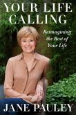 Book Cover Image. Title: Your Life Calling:  Reimagining the Rest of Your Life, Author: Jane Pauley