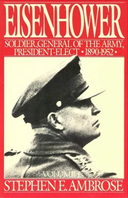 Eisenhower Volume I: Soldier, General of the Army, President-Elect, 1890-1952