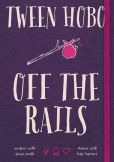 Book Cover Image. Title: Tween Hobo:  Off the Rails, Author: Tween Hobo