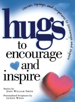 Hugs to Encourage and Inspire: Stories, Sayings, and Scriptures to Encourage and