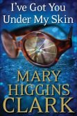 Book Cover Image. Title: I've Got You Under My Skin, Author: Mary Higgins Clark