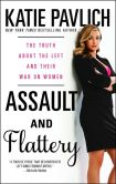 Book Cover Image. Title: Assault and Flattery:  The Truth About the Left and Their War on Women, Author: Katie Pavlich