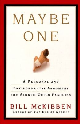 Maybe One: A Personal and Evironmental Argument for Single Child Families