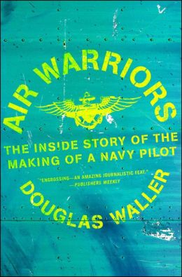 Air Warriors: The Inside Story of the Making of a Navy Pilot