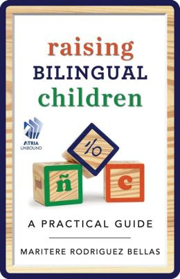 Raising Bilingual Children: A Practical Guide