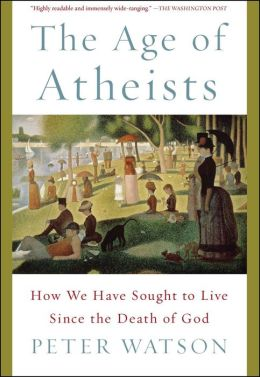 The Age of Atheists: How We Have Sought to Live Since the Death of God