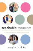 Book Cover Image. Title: Teachable Moments:  Using Everyday Encounters with Media and Culture to Instill Conscience, Character, and Faith, Author: Marybeth Hicks