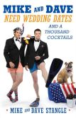 Book Cover Image. Title: Mike and Dave Need Wedding Dates:  And a Thousand Cocktails, Author: Mike Stangle