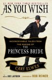 Book Cover Image. Title: As You Wish:  Inconceivable Tales from the Making of The Princess Bride, Author: Cary Elwes