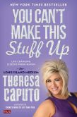 Book Cover Image. Title: You Can't Make This Stuff Up:  Life-Changing Lessons from Heaven, Author: Theresa Caputo