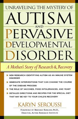 Unraveling The Mystery Of Autism And Pervasive Developmental Disorder: A Mothers Story Of Research And Recovery