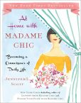 Book Cover Image. Title: At Home with Madame Chic:  Becoming a Connoisseur of Daily Life, Author: Jennifer L. Scott