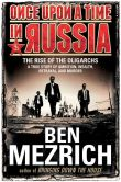 Book Cover Image. Title: Once Upon a Time in Russia:  The Rise of the Oligarchs-A True Story of Ambition, Wealth, Betrayal, and Murder, Author: Ben Mezrich
