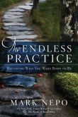 Book Cover Image. Title: The Endless Practice:  Becoming Who You Were Born to Be, Author: Mark Nepo