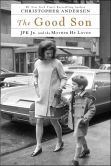 Book Cover Image. Title: The Good Son:  JFK Jr. and the Mother He Loved, Author: Christopher Andersen