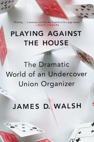 Playing Against the House: The Dramatic World of an Undercover Union Organizer