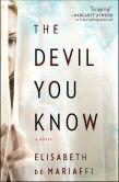 Book Cover Image. Title: The Devil You Know:  A Novel, Author: Elisabeth de Mariaffi