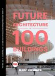 Book Cover Image. Title: The Future of Architecture in 100 Buildings, Author: Marc Kushner