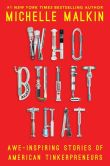Book Cover Image. Title: Who Built That:  Awe-Inspiring Stories of American Tinkerpreneurs, Author: Michelle Malkin