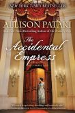 Book Cover Image. Title: The Accidental Empress:  A Novel, Author: Allison Pataki