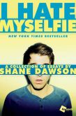 Book Cover Image. Title: I Hate Myselfie:  A Collection of Essays by Shane Dawson, Author: Shane Dawson
