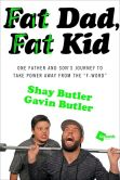 Book Cover Image. Title: Fat Dad, Fat Kid, Author: Shay Butler