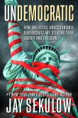 Book Cover Image. Title: Undemocratic:  How Unelected, Unaccountable Bureaucrats Are Stealing Your Liberty and Freedom, Author: Jay Sekulow