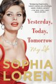 Book Cover Image. Title: Yesterday, Today, Tomorrow:  My Life, Author: Sophia Loren