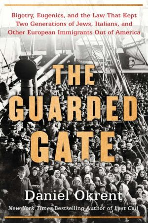 Book The Guarded Gate: Bigotry, Eugenics and the Law That Kept Two Generations of Jews, Italians, and Other European Immigrants Out of America|Hardcover