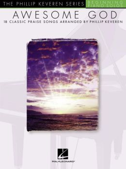 Awesome God - 18 Classic Praise Songs: Phillip Keveren Series