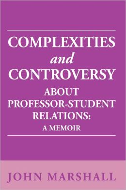 Complexities and Controversy About Professor-Student Relations: A Memoir