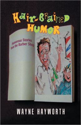 Hair-brained Humor: Humorous Stories from the Barber Shop