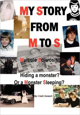 My Story from M to S: Multiple Sclerosis: Hiding a Monster? or a Monster Sleeping?