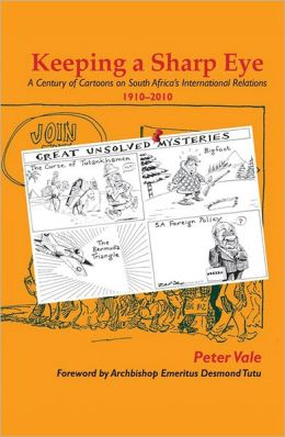 Keeping a Sharp Eye: A Century of Cartoons on South Africa's International Relations 1910-2010