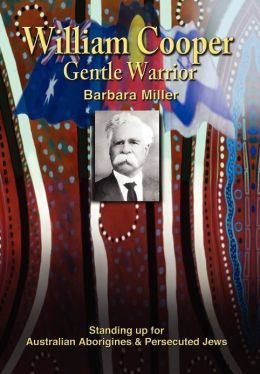 William Cooper, Gentle Warrior: Standing Up for Australian Aborigines and Persecuted Jews