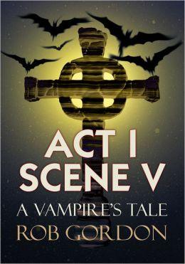 Act I Scene V: A Vampire's Tale