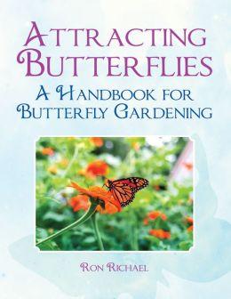 Attracting Butterflies: A Handbook For Butterfly Gardening