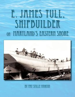 E. James Tull, Shipbuilder on Maryland's Eastern Shore