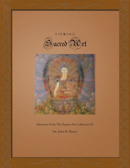 Viewing Sacred Art: Selections From The Eastern Art Collection of Dr. John H. Mann (PagePerfect NOOK Book)