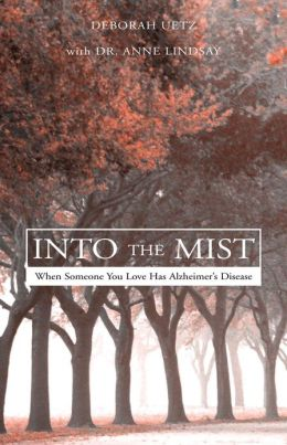 Into The Mist: When Someone You Love Has Alzheimer's Disease