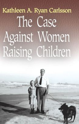 The Case Against Women Raising Children