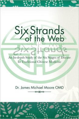 Six Strands of the Web: An In-depth Study of the Six Stages of Disease In Traditional Chinese Medicine