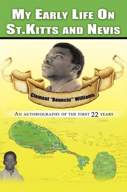 My Early Life on St. Kitts and Nevis: An Autobiography of the First 22 Years